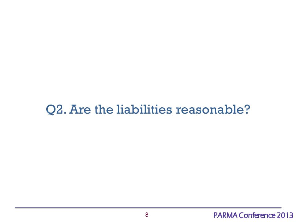 8 Q2. Are the liabilities reasonable