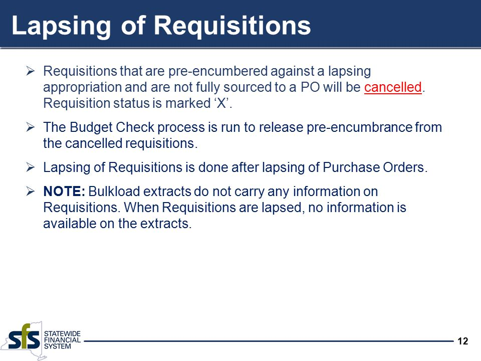 12 Lapsing of Requisitions  Requisitions that are pre-encumbered against a lapsing appropriation and are not fully sourced to a PO will be cancelled.