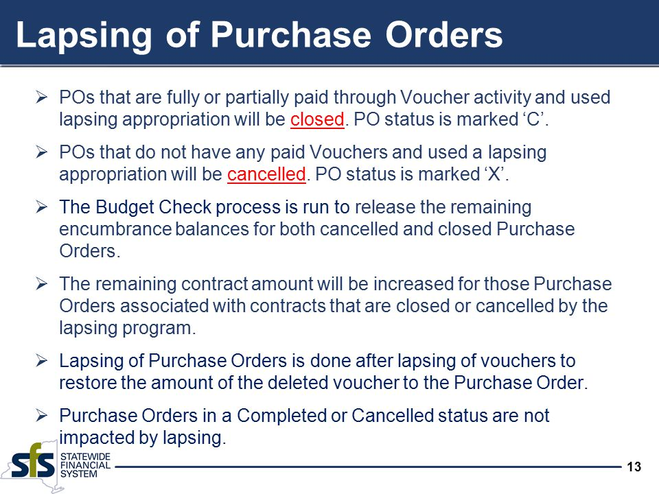 13 Lapsing of Purchase Orders  POs that are fully or partially paid through Voucher activity and used lapsing appropriation will be closed. PO status