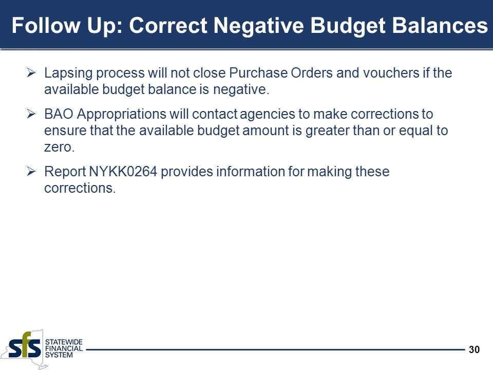 30 Follow Up: Correct Negative Budget Balances  Lapsing process will not close Purchase Orders and vouchers if the available budget balance is negati