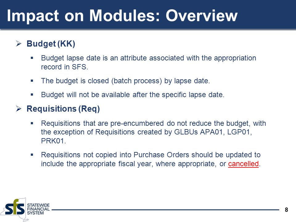 8  Budget (KK)  Budget lapse date is an attribute associated with the appropriation record in SFS.  The budget is closed (batch process) by lapse d