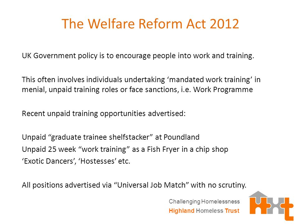 The Welfare Reform Act 2012 UK Government policy is to encourage people into work and training.