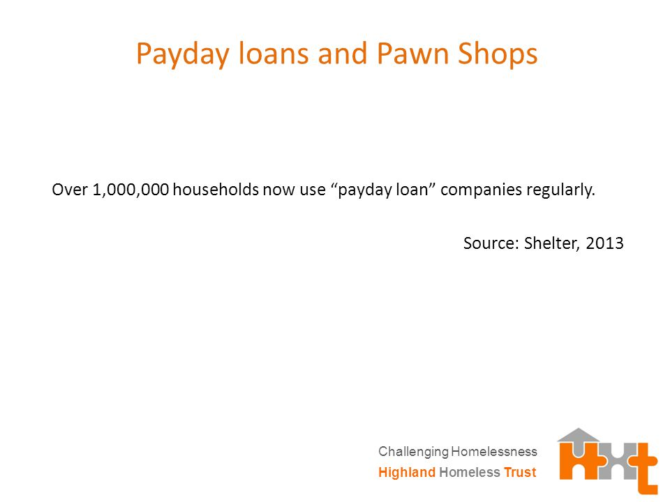 Payday loans and Pawn Shops Over 1,000,000 households now use payday loan companies regularly.
