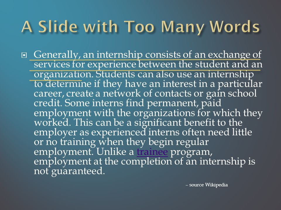  Generally, an internship consists of an exchange of services for experience between the student and an organization.