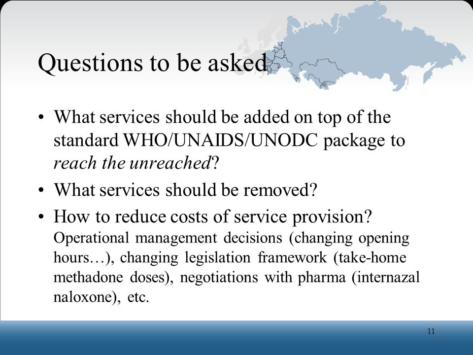 Questions to be asked What services should be added on top of the standard WHO/UNAIDS/UNODC package to reach the unreached.