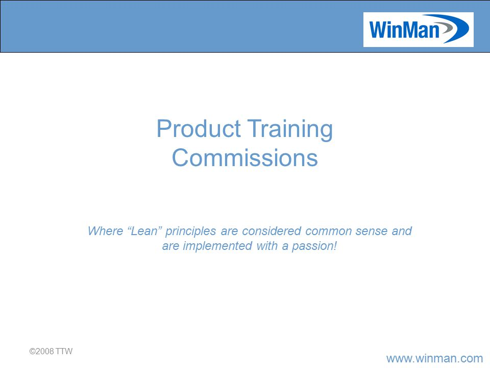 www.winman.com ©2008 TTW Where Lean principles are considered common sense and are implemented with a passion.