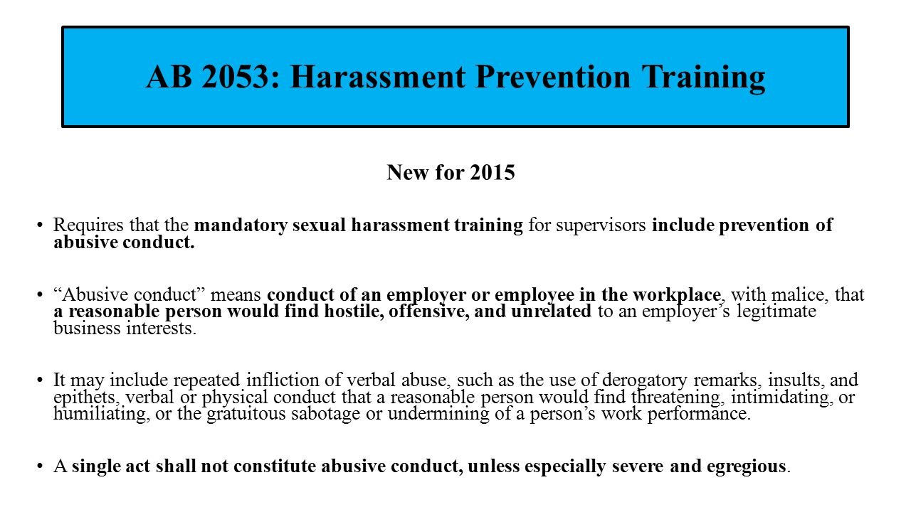 AB 2053: Harassment Prevention Training New for 2015 Requires that the mandatory sexual harassment training for supervisors include prevention of abus
