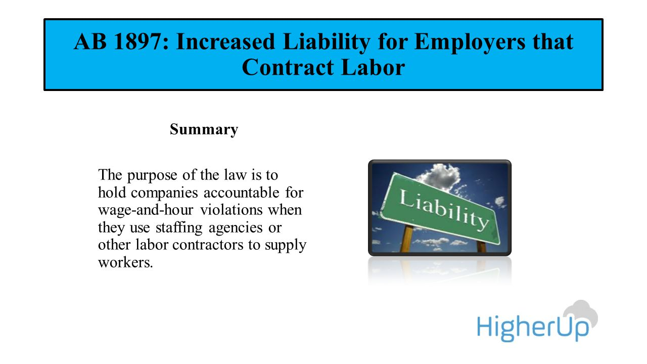 AB 1897: Increased Liability for Employers that Contract Labor Summary The purpose of the law is to hold companies accountable for wage-and-hour viola