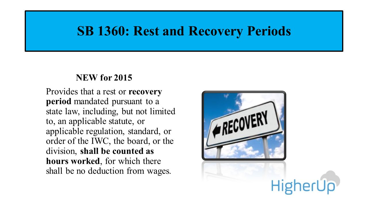 SB 1360: Rest and Recovery Periods NEW for 2015 Provides that a rest or recovery period mandated pursuant to a state law, including, but not limited t
