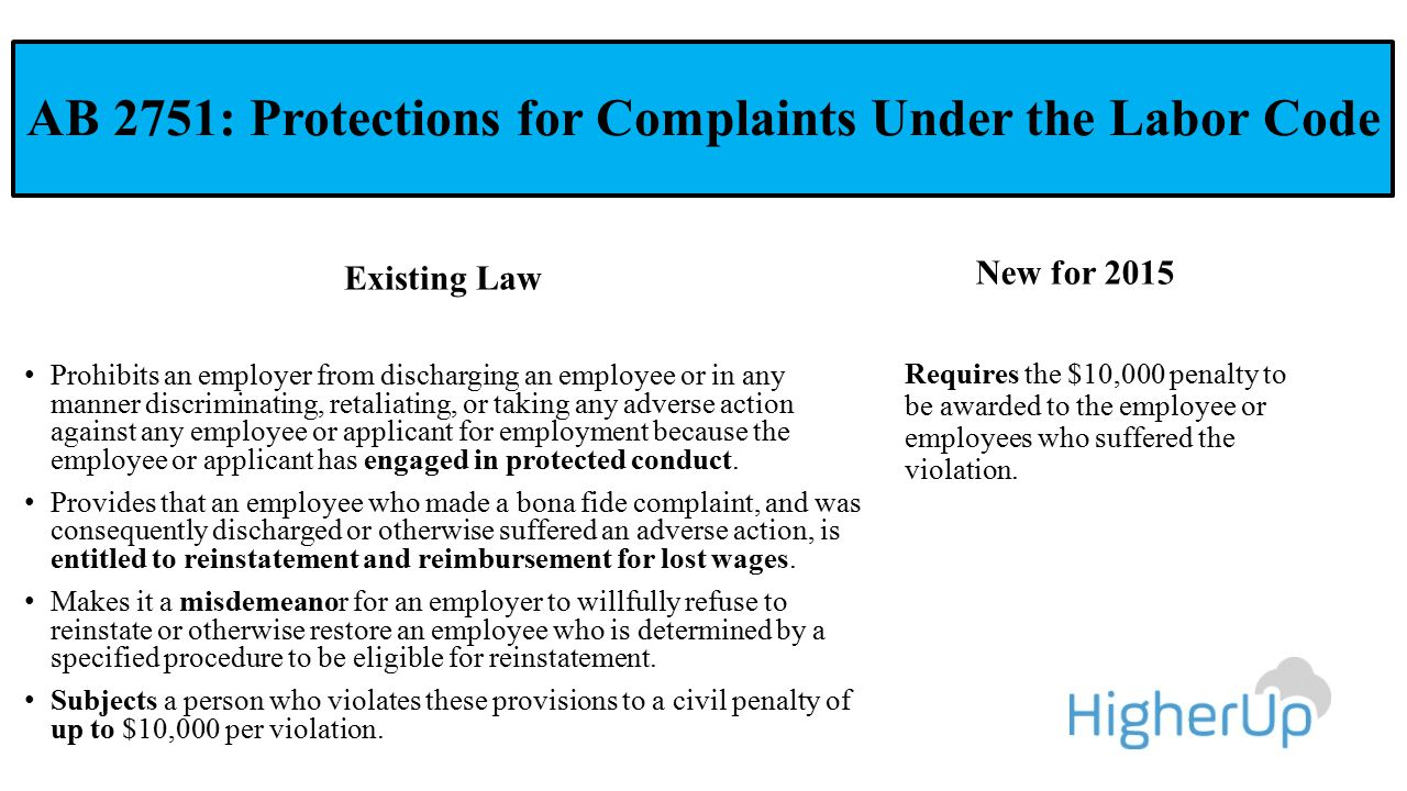 AB 2751: Protections for Complaints Under the Labor Code Existing Law Prohibits an employer from discharging an employee or in any manner discriminati