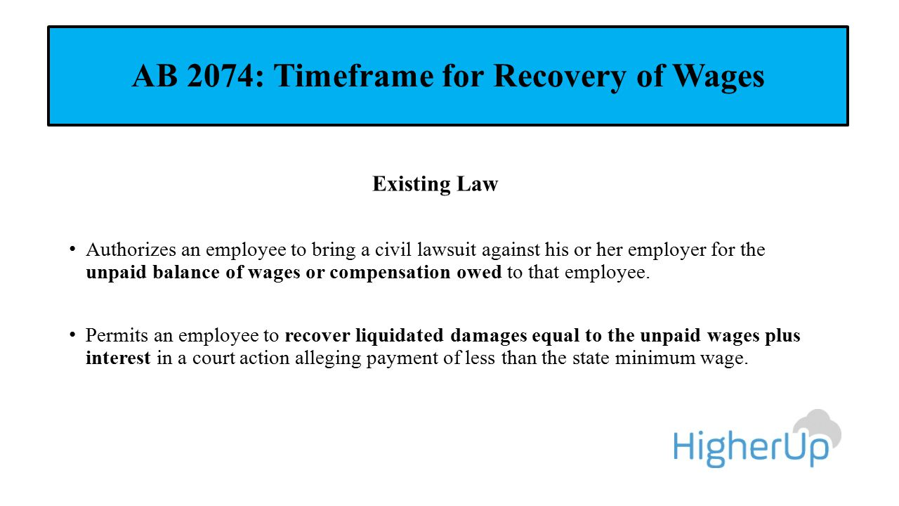 AB 2074: Timeframe for Recovery of Wages Existing Law Authorizes an employee to bring a civil lawsuit against his or her employer for the unpaid balan