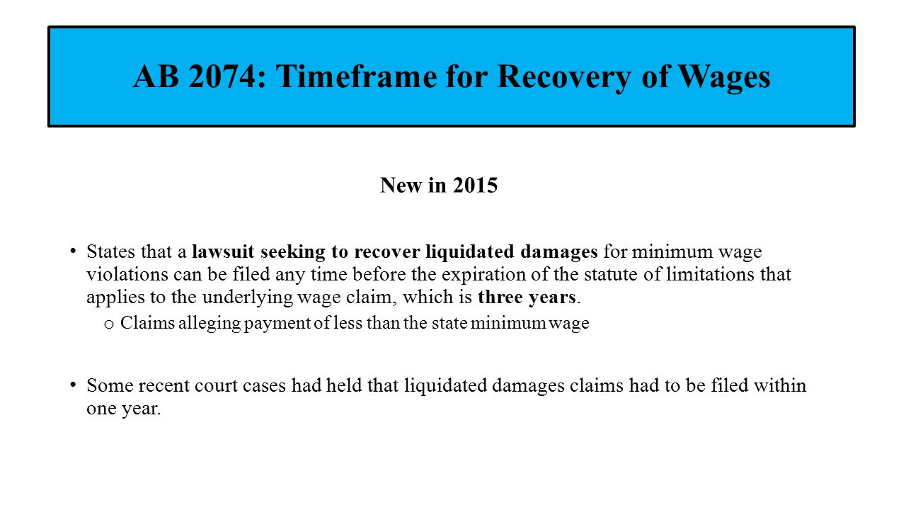 AB 2074: Timeframe for Recovery of Wages New in 2015 States that a lawsuit seeking to recover liquidated damages for minimum wage violations can be fi