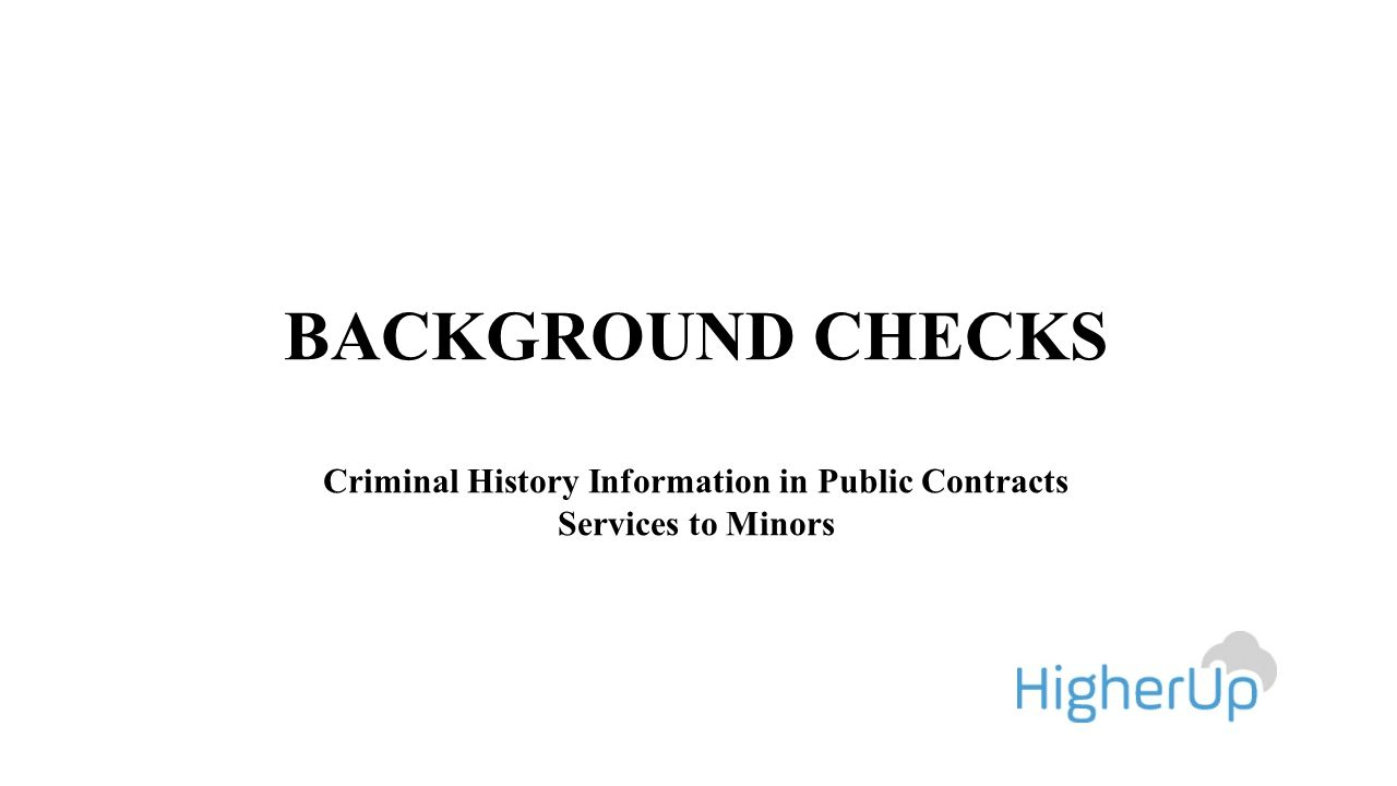 BACKGROUND CHECKS Criminal History Information in Public Contracts Services to Minors