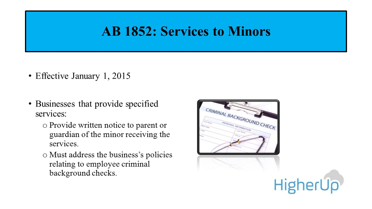 AB 1852: Services to Minors Effective January 1, 2015 Businesses that provide specified services: o Provide written notice to parent or guardian of the minor receiving the services.