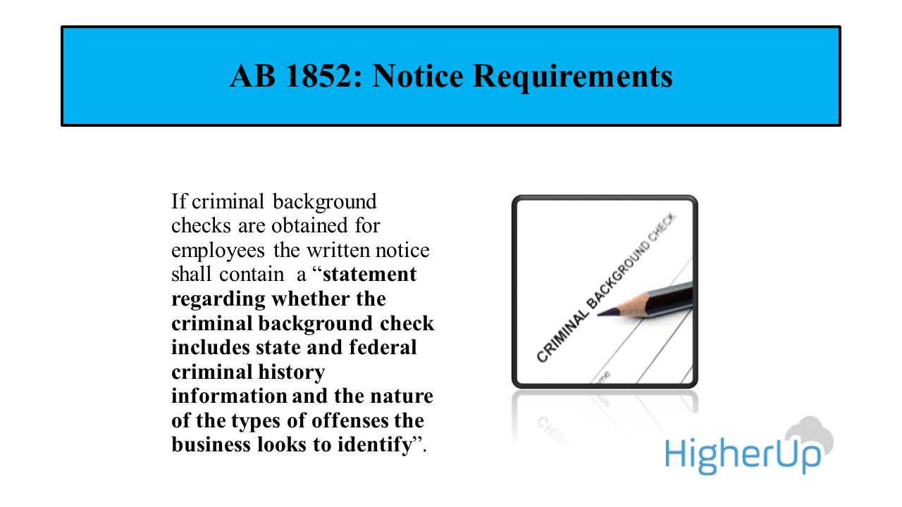 """AB 1852: Notice Requirements If criminal background checks are obtained for employees the written notice shall contain a """"statement regarding whether"""
