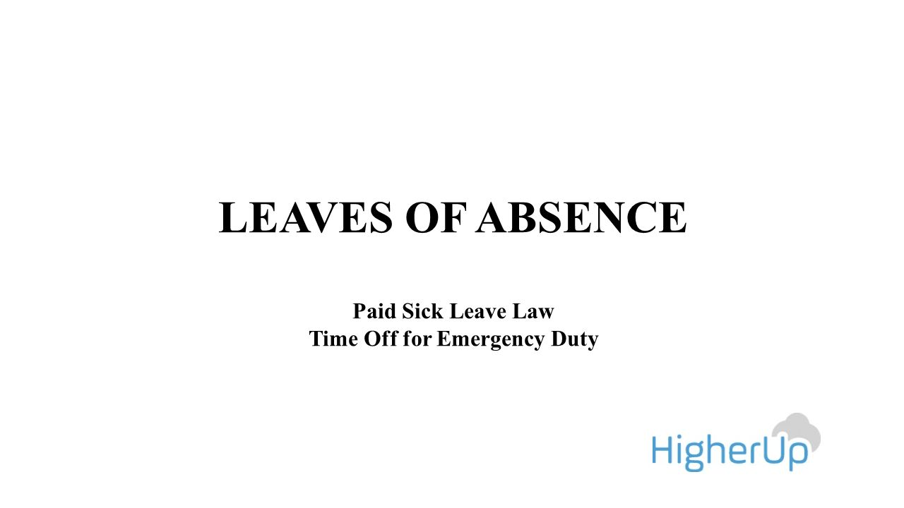 LEAVES OF ABSENCE Paid Sick Leave Law Time Off for Emergency Duty