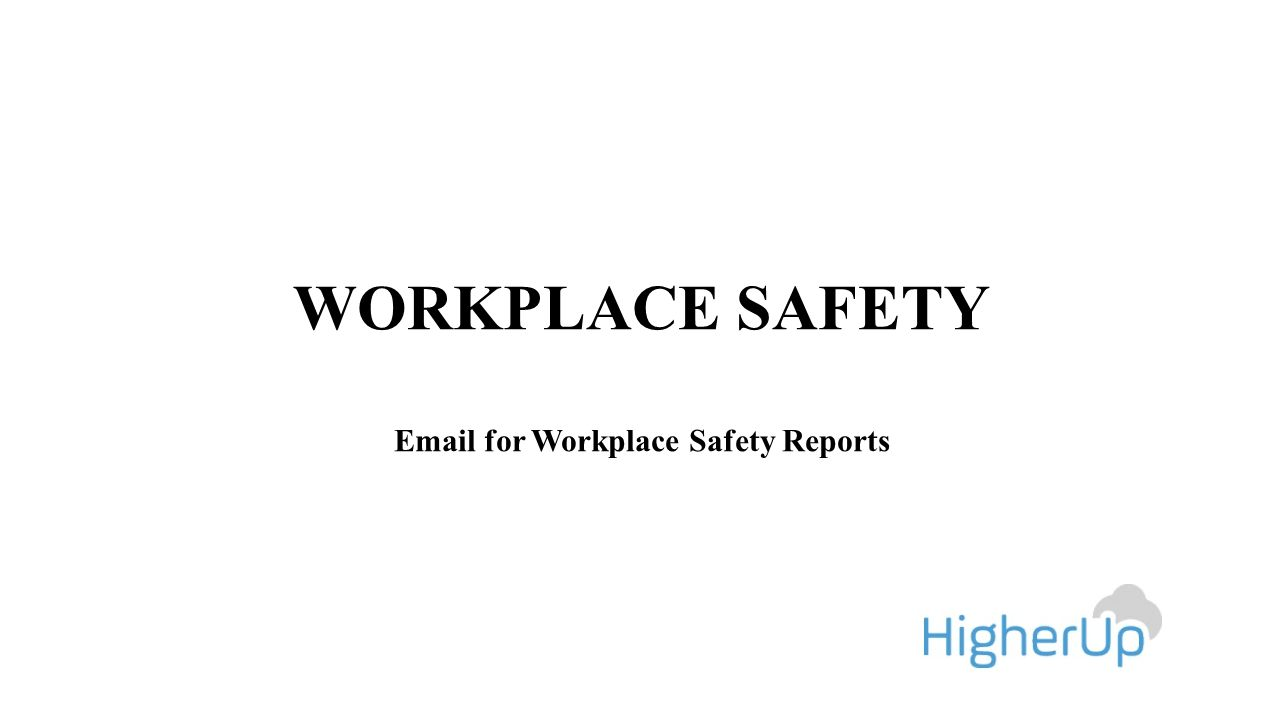 WORKPLACE SAFETY Email for Workplace Safety Reports