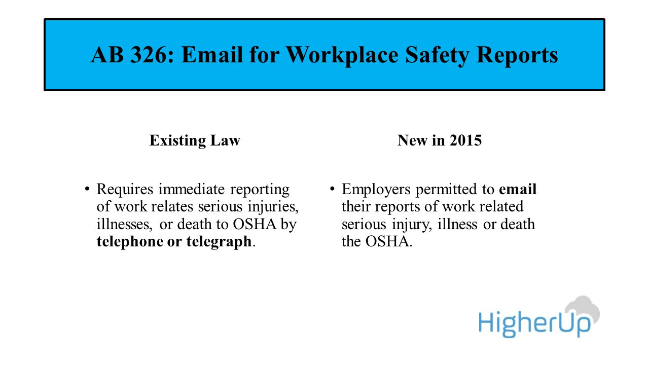 AB 326: Email for Workplace Safety Reports Existing Law Requires immediate reporting of work relates serious injuries, illnesses, or death to OSHA by