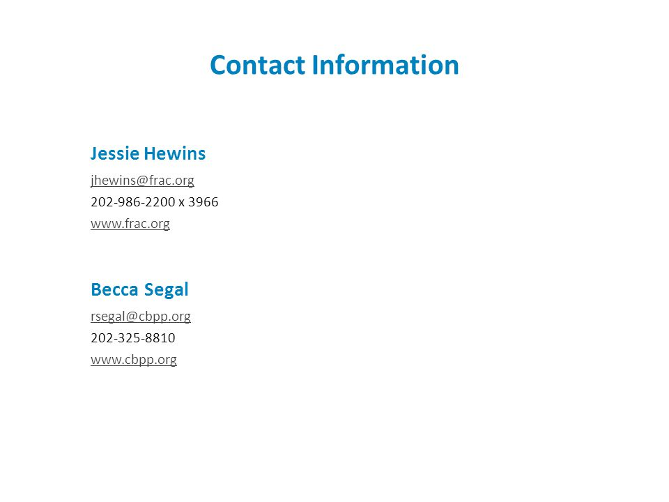 Jessie Hewins jhewins@frac.org 202-986-2200 x 3966 www.frac.org Contact Information Becca Segal rsegal@cbpp.org 202-325-8810 www.cbpp.org