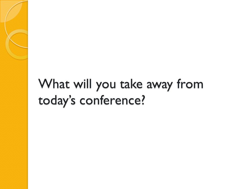 What will you take away from today's conference?