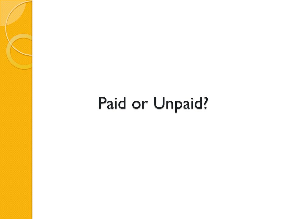 Paid or Unpaid?