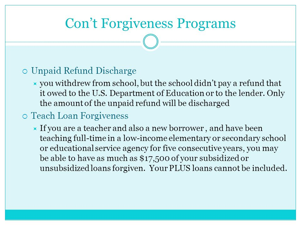 Con't Forgiveness Programs  Unpaid Refund Discharge  you withdrew from school, but the school didn't pay a refund that it owed to the U.S.