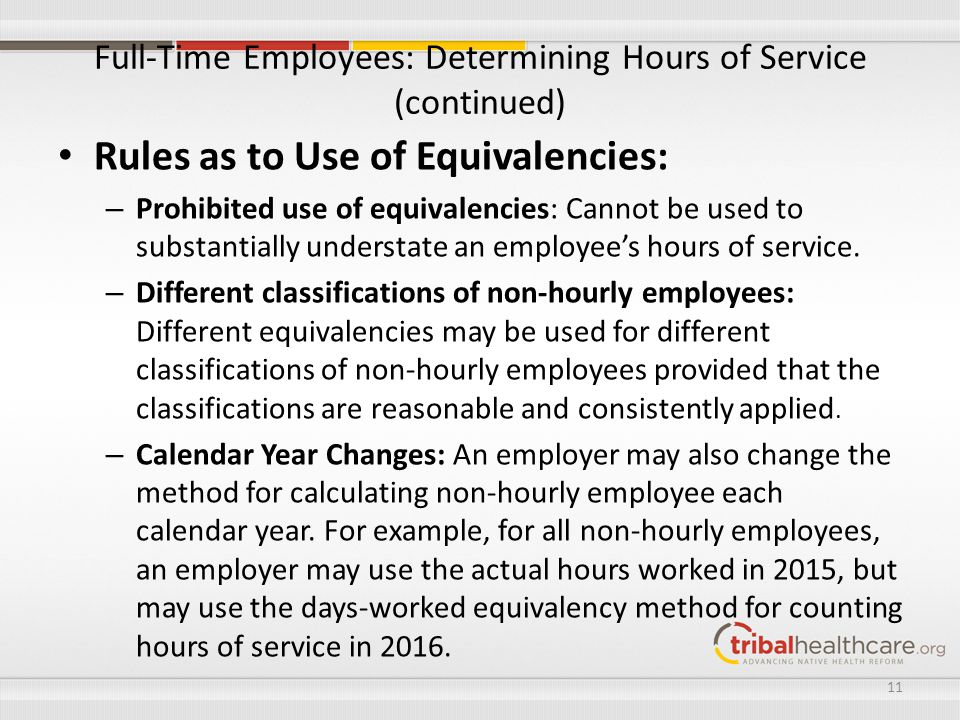 Full-Time Employees: Determining Hours of Service (continued) Rules as to Use of Equivalencies: – Prohibited use of equivalencies: Cannot be used to s