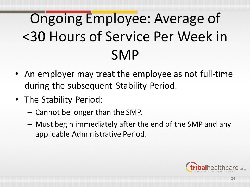 Ongoing Employee: Average of <30 Hours of Service Per Week in SMP An employer may treat the employee as not full-time during the subsequent Stability