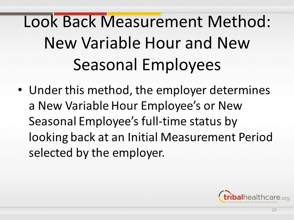 Look Back Measurement Method: New Variable Hour and New Seasonal Employees Under this method, the employer determines a New Variable Hour Employee's o