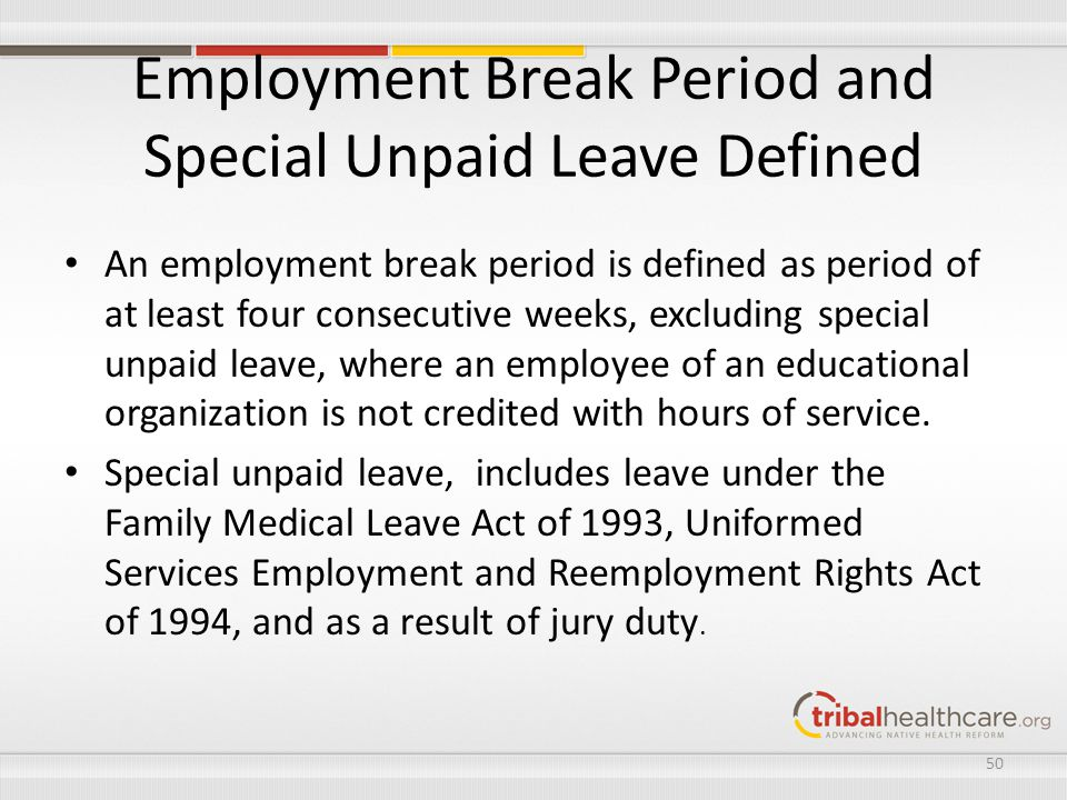 Employment Break Period and Special Unpaid Leave Defined An employment break period is defined as period of at least four consecutive weeks, excluding