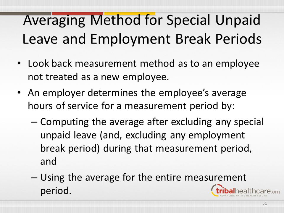 Averaging Method for Special Unpaid Leave and Employment Break Periods Look back measurement method as to an employee not treated as a new employee. A