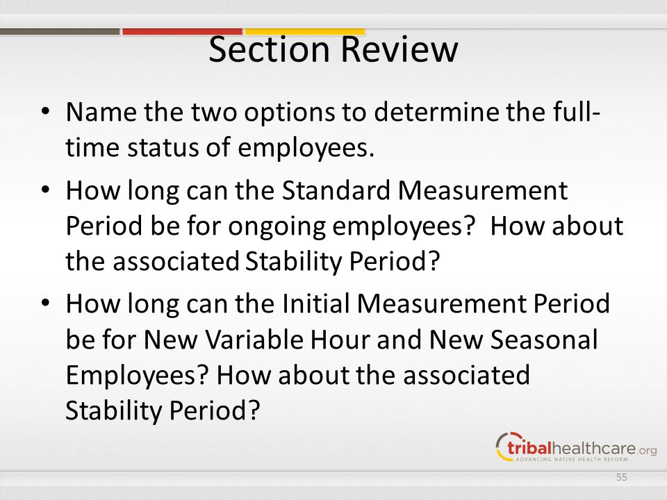 Section Review Name the two options to determine the full- time status of employees. How long can the Standard Measurement Period be for ongoing emplo