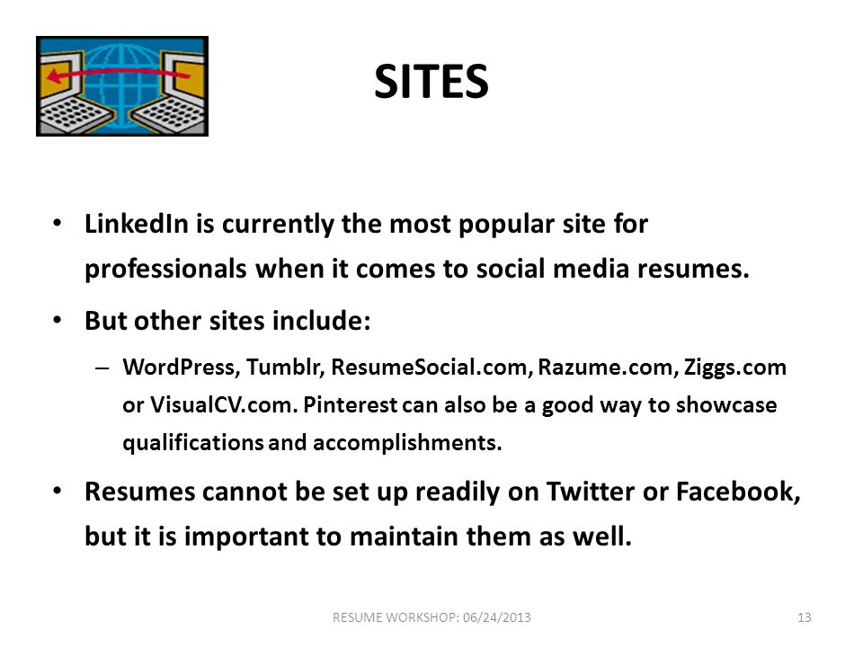 SITES LinkedIn is currently the most popular site for professionals when it comes to social media resumes.