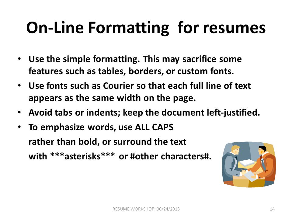 On-Line Formatting for resumes Use the simple formatting.