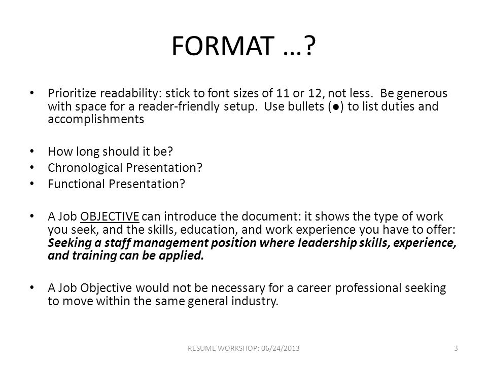 FORMAT …. Prioritize readability: stick to font sizes of 11 or 12, not less.