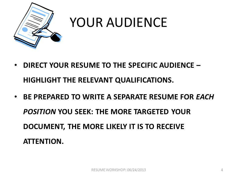 YOUR AUDIENCE DIRECT YOUR RESUME TO THE SPECIFIC AUDIENCE – HIGHLIGHT THE RELEVANT QUALIFICATIONS.