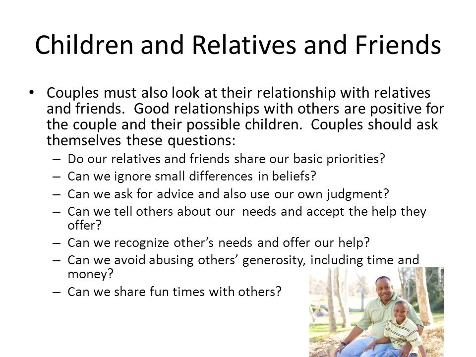 Children and Relatives and Friends Couples must also look at their relationship with relatives and friends.