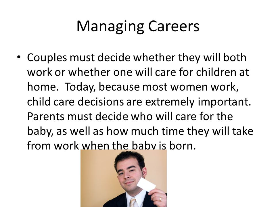 Managing Careers Couples must decide whether they will both work or whether one will care for children at home.