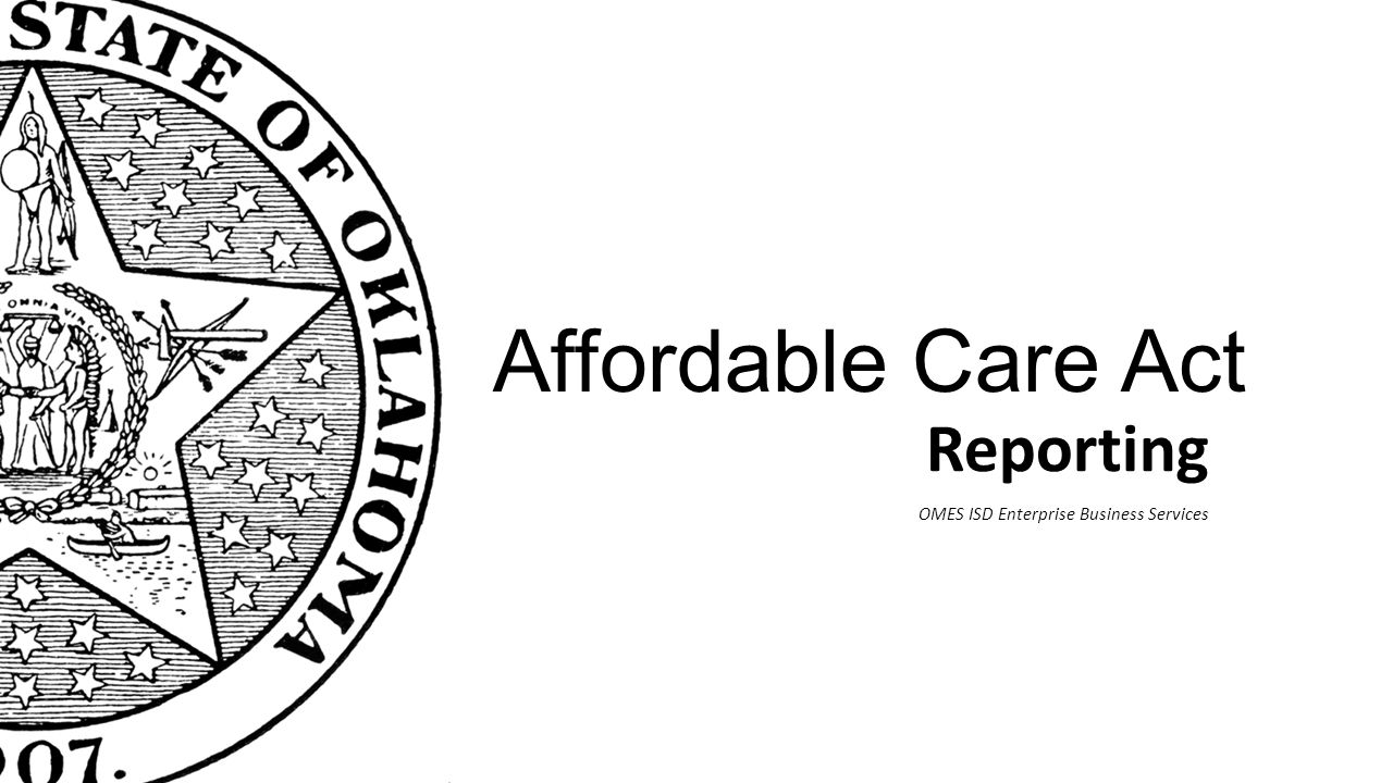 Affordable Care Act Reporting OMES ISD Enterprise Business Services