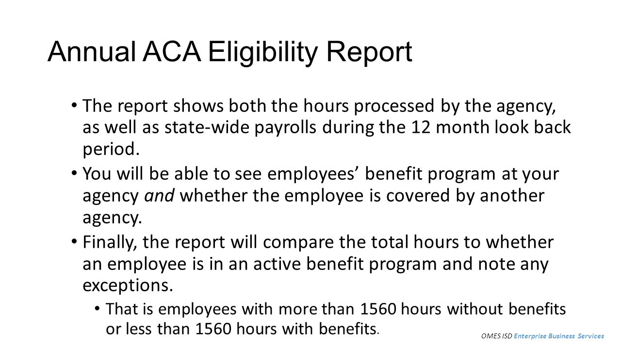 Annual ACA Eligibility Report The report shows both the hours processed by the agency, as well as state-wide payrolls during the 12 month look back period.