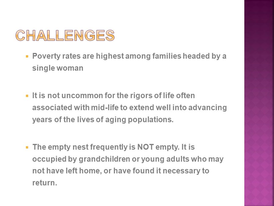  Poverty rates are highest among families headed by a single woman  It is not uncommon for the rigors of life often associated with mid-life to extend well into advancing years of the lives of aging populations.