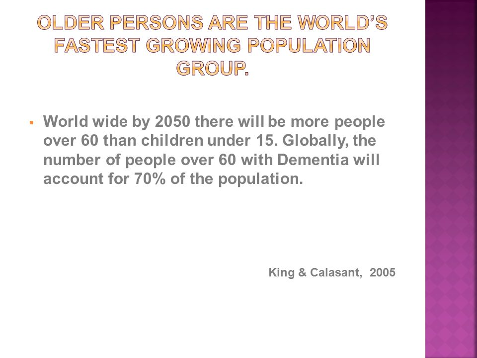  World wide by 2050 there will be more people over 60 than children under 15.