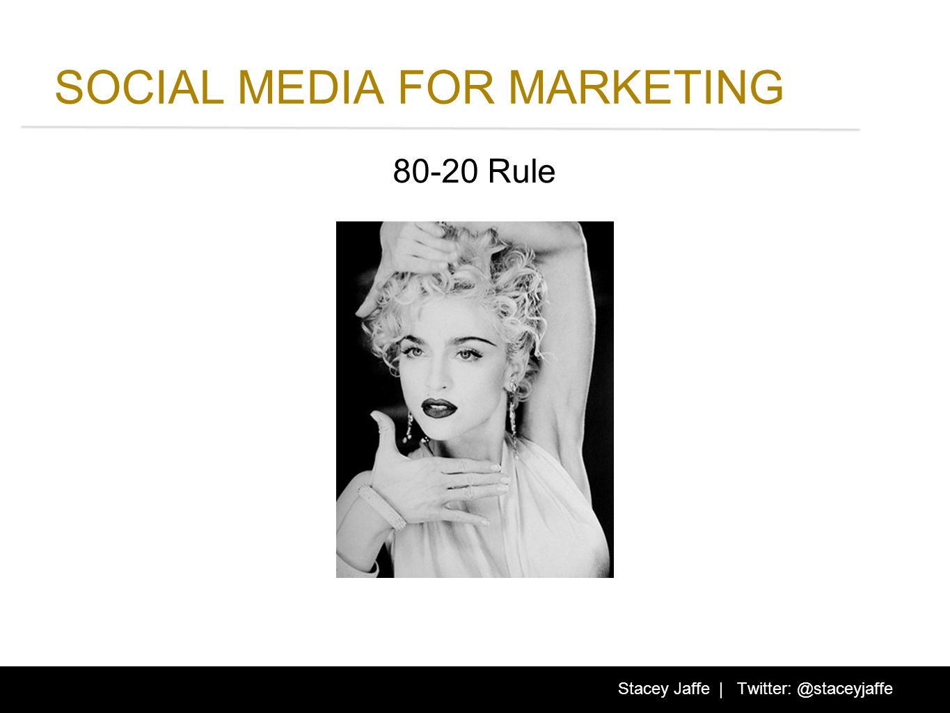 SOCIAL MEDIA FOR MARKETING 80-20 Rule Stacey Jaffe | Twitter: @staceyjaffe