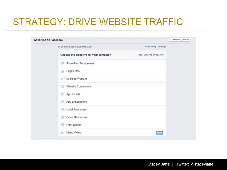 STRATEGY: DRIVE WEBSITE TRAFFIC Stacey Jaffe | Twitter: @staceyjaffe