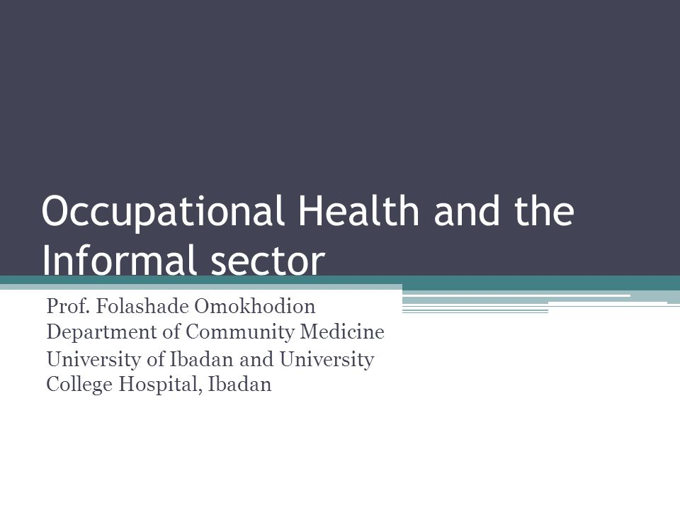 Occupational Health and the Informal sector Prof.