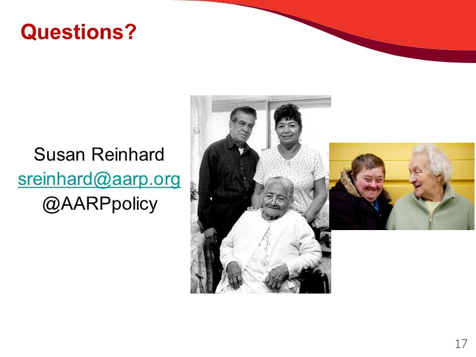 Questions? Susan Reinhard sreinhard@aarp.org @AARPpolicy 17