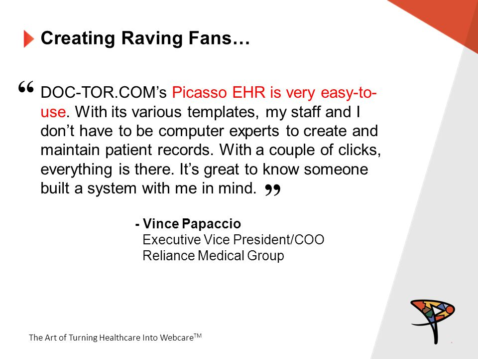 The Art of Turning Healthcare Into Webcare TM Creating Raving Fans… DOC-TOR.COM's Picasso EHR is very easy-to- use.