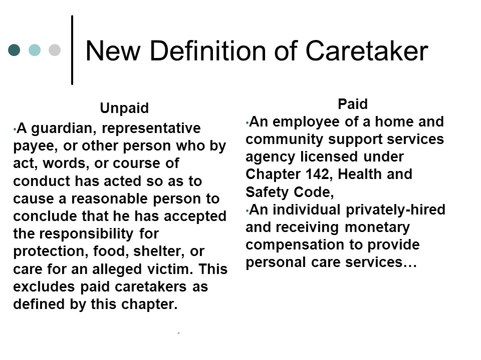 * New Definition of Caretaker Unpaid A guardian, representative payee, or other person who by act, words, or course of conduct has acted so as to caus
