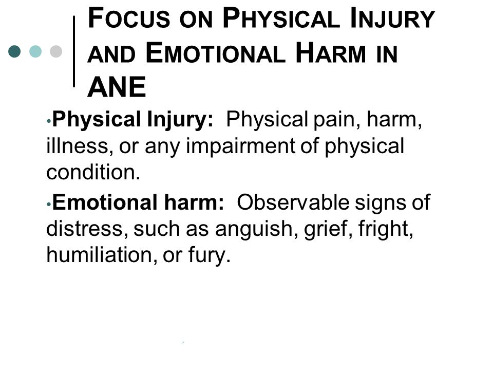 * F OCUS ON P HYSICAL I NJURY AND E MOTIONAL H ARM IN ANE Physical Injury: Physical pain, harm, illness, or any impairment of physical condition.