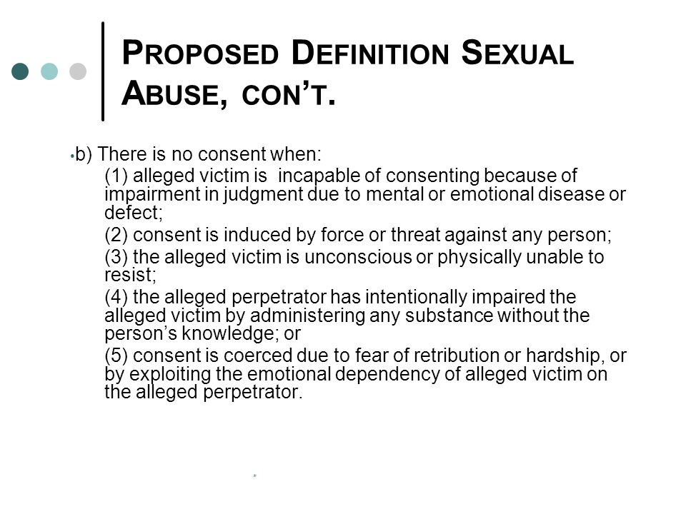 * P ROPOSED D EFINITION S EXUAL A BUSE, CON ' T. b) There is no consent when: (1) alleged victim is incapable of consenting because of impairment in j